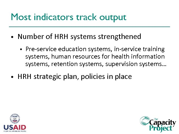 Most indicators track output • Number of HRH systems strengthened • • Pre-service education