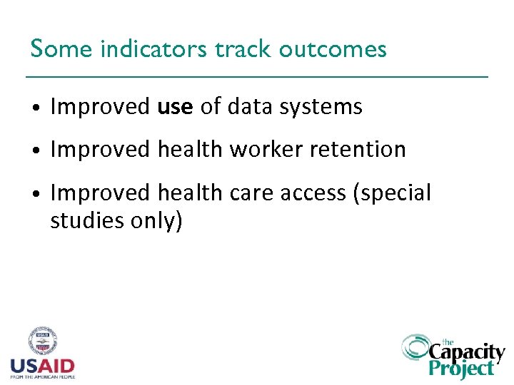 Some indicators track outcomes • Improved use of data systems • Improved health worker