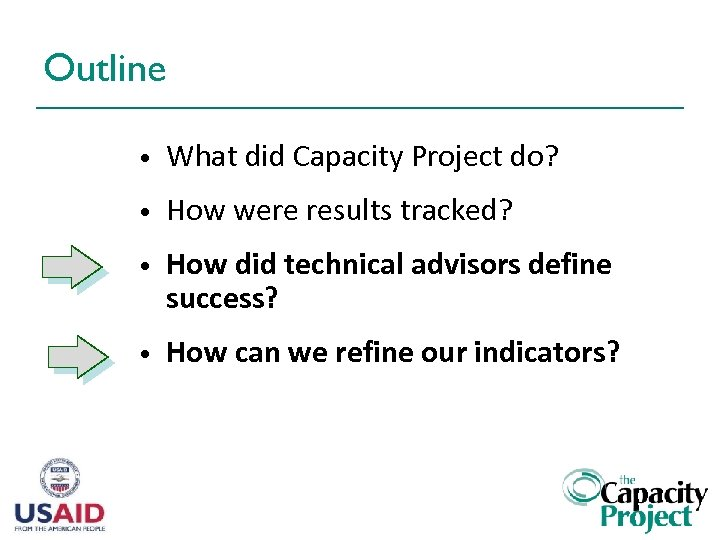 Outline • What did Capacity Project do? • How were results tracked? • How
