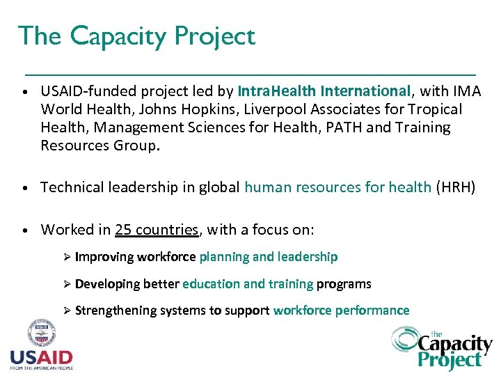 The Capacity Project • USAID-funded project led by Intra. Health International, with IMA World