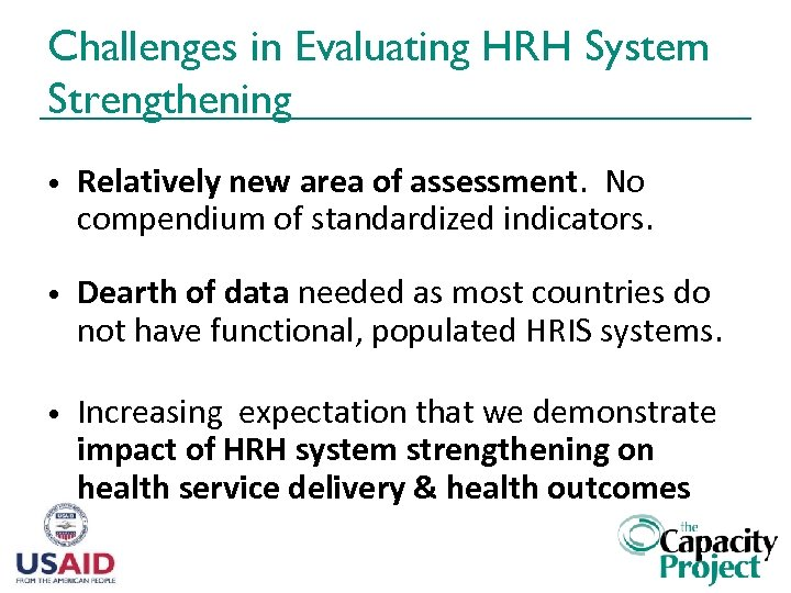 Challenges in Evaluating HRH System Strengthening • Relatively new area of assessment. No compendium