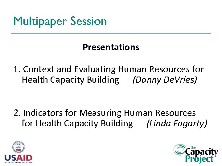 Multipaper Session Presentations 1. Context and Evaluating Human Resources for Health Capacity Building (Danny