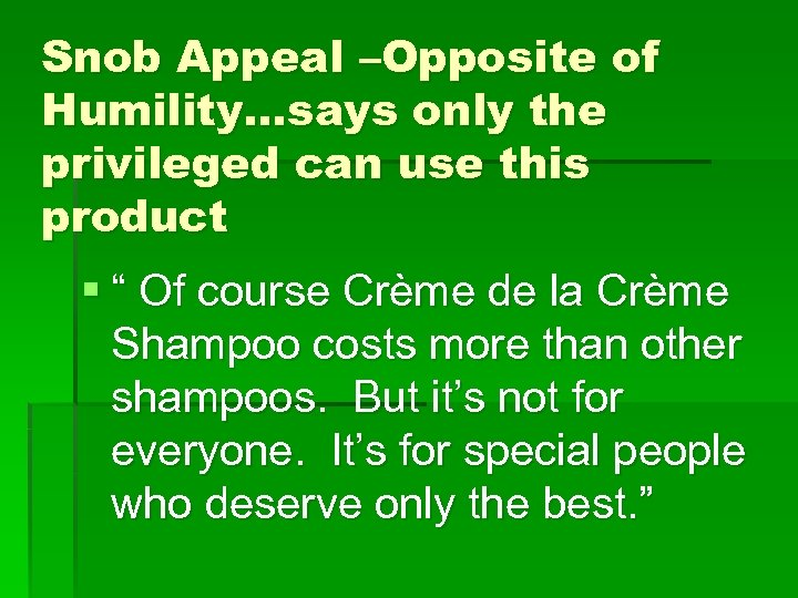 Snob Appeal –Opposite of Humility…says only the privileged can use this product § ""