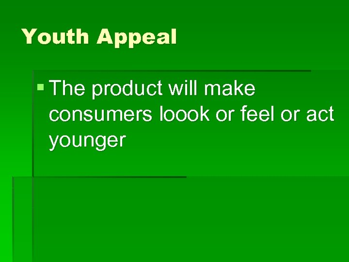 Youth Appeal § The product will make consumers loook or feel or act younger