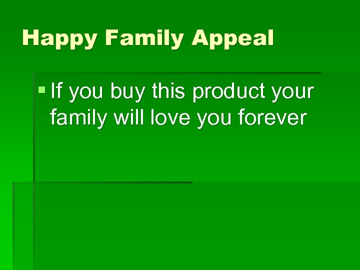Happy Family Appeal § If you buy this product your family will love you