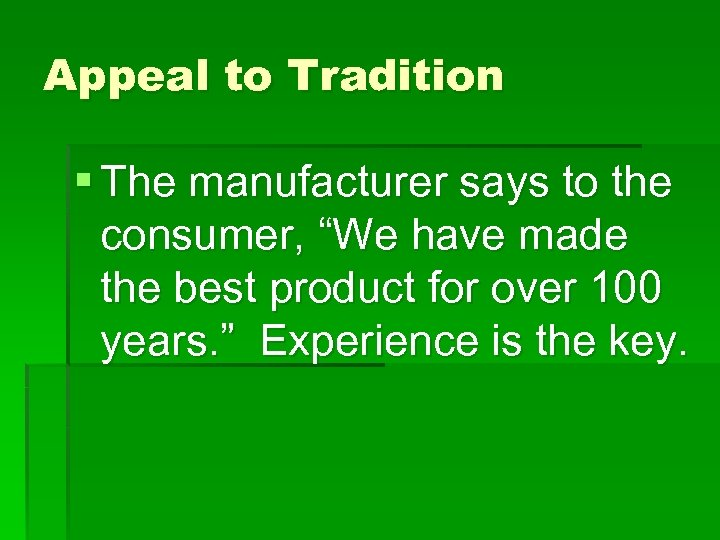 "Appeal to Tradition § The manufacturer says to the consumer, ""We have made the"