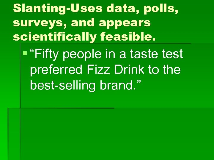 "Slanting-Uses data, polls, surveys, and appears scientifically feasible. § ""Fifty people in a taste"