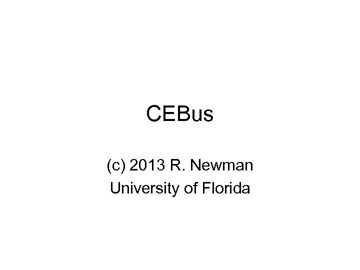 CEBus (c) 2013 R. Newman University of Florida