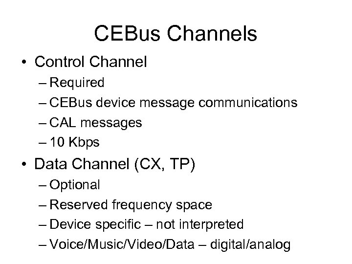 CEBus Channels • Control Channel – Required – CEBus device message communications – CAL