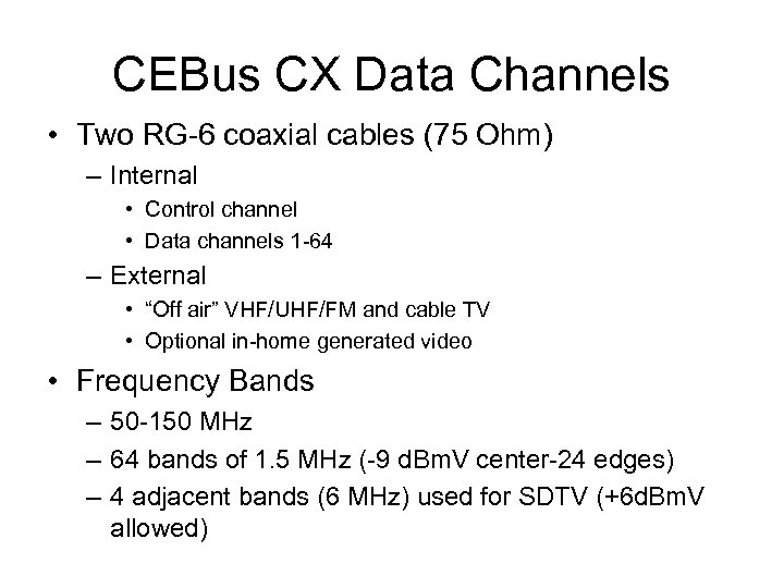 CEBus CX Data Channels • Two RG-6 coaxial cables (75 Ohm) – Internal •