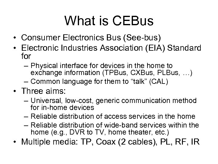What is CEBus • Consumer Electronics Bus (See-bus) • Electronic Industries Association (EIA) Standard