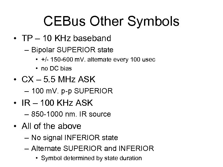 CEBus Other Symbols • TP – 10 KHz baseband – Bipolar SUPERIOR state •