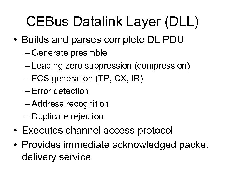 CEBus Datalink Layer (DLL) • Builds and parses complete DL PDU – Generate preamble