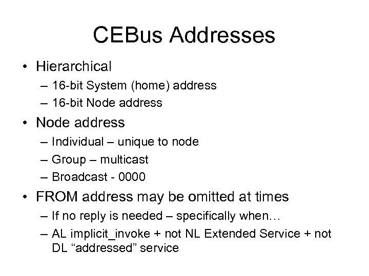 CEBus Addresses • Hierarchical – 16 -bit System (home) address – 16 -bit Node