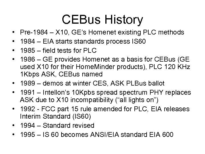 CEBus History • • • Pre-1984 – X 10, GE's Homenet existing PLC methods