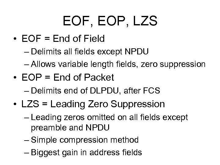EOF, EOP, LZS • EOF = End of Field – Delimits all fields except