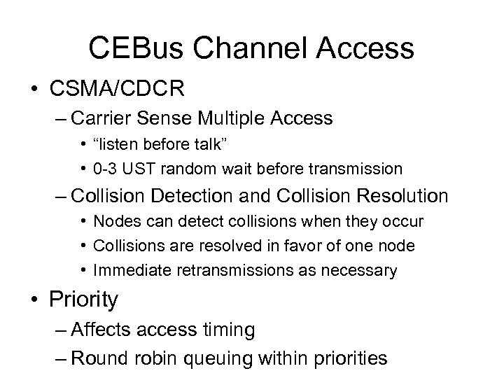 "CEBus Channel Access • CSMA/CDCR – Carrier Sense Multiple Access • ""listen before talk"""