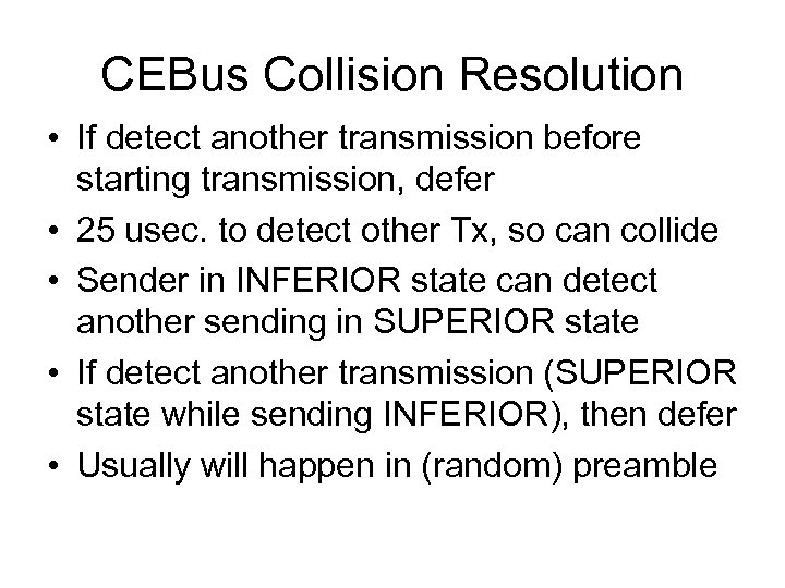 CEBus Collision Resolution • If detect another transmission before starting transmission, defer • 25
