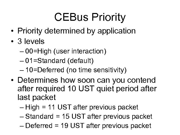 CEBus Priority • Priority determined by application • 3 levels – 00=High (user interaction)