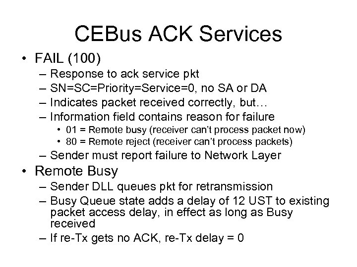 CEBus ACK Services • FAIL (100) – – Response to ack service pkt SN=SC=Priority=Service=0,