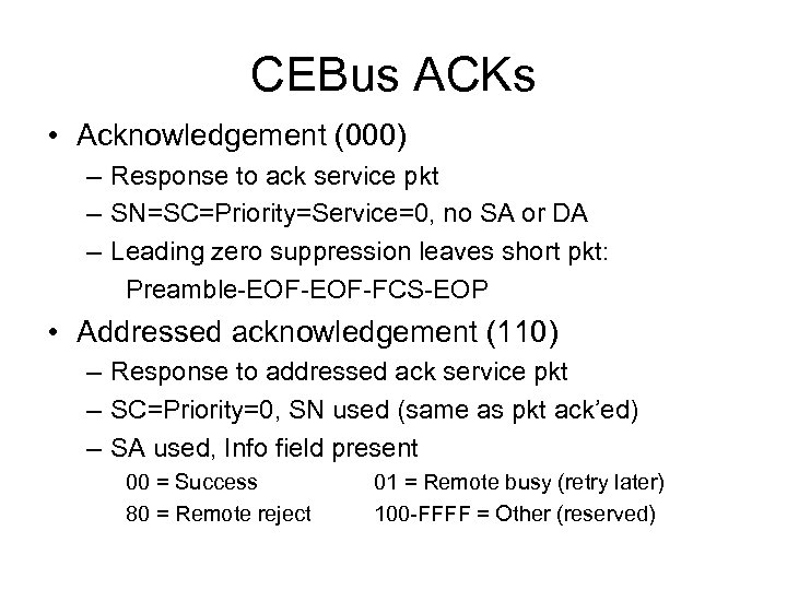 CEBus ACKs • Acknowledgement (000) – Response to ack service pkt – SN=SC=Priority=Service=0, no