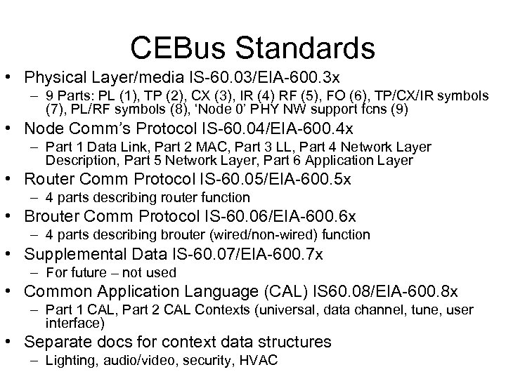 CEBus Standards • Physical Layer/media IS-60. 03/EIA-600. 3 x – 9 Parts: PL (1),