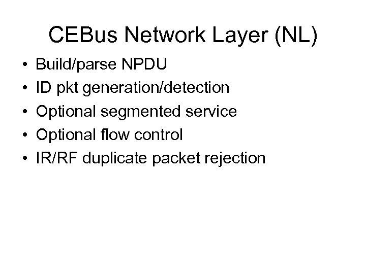 CEBus Network Layer (NL) • • • Build/parse NPDU ID pkt generation/detection Optional segmented