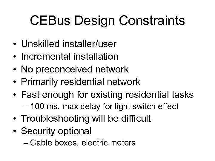 CEBus Design Constraints • • • Unskilled installer/user Incremental installation No preconceived network Primarily