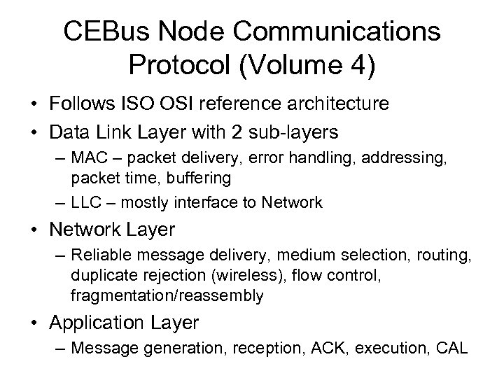 CEBus Node Communications Protocol (Volume 4) • Follows ISO OSI reference architecture • Data