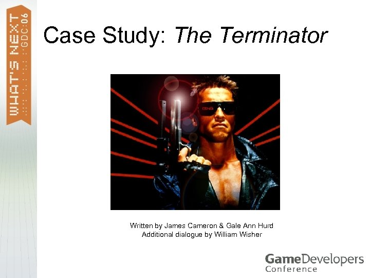 Case Study: The Terminator Written by James Cameron & Gale Ann Hurd Additional dialogue