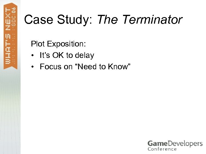 Case Study: The Terminator Plot Exposition: • It's OK to delay • Focus on