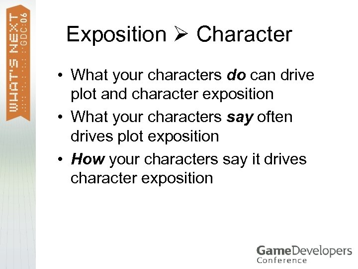 Exposition Character • What your characters do can drive plot and character exposition •