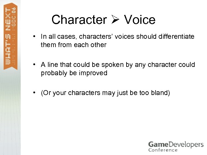 Character Voice • In all cases, characters' voices should differentiate them from each other