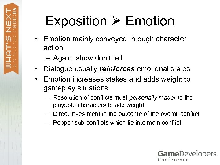 Exposition Emotion • Emotion mainly conveyed through character action – Again, show don't tell