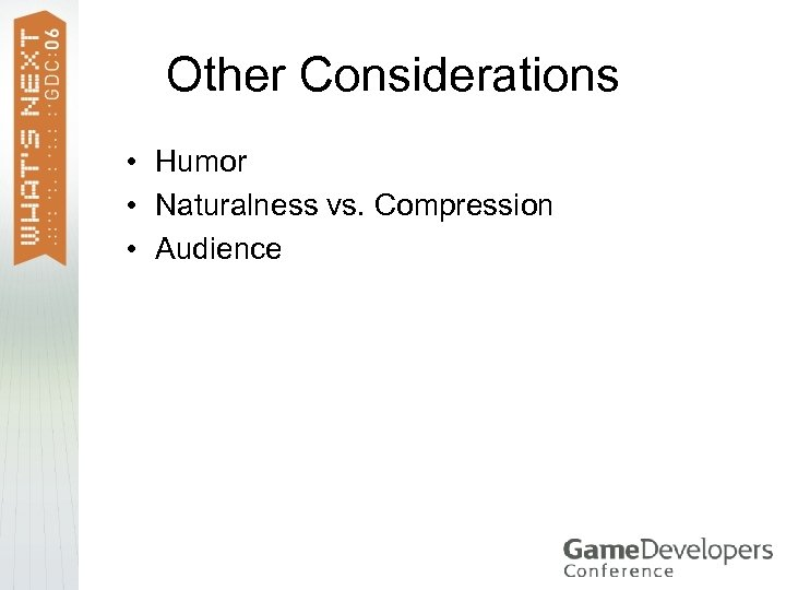 Other Considerations • Humor • Naturalness vs. Compression • Audience