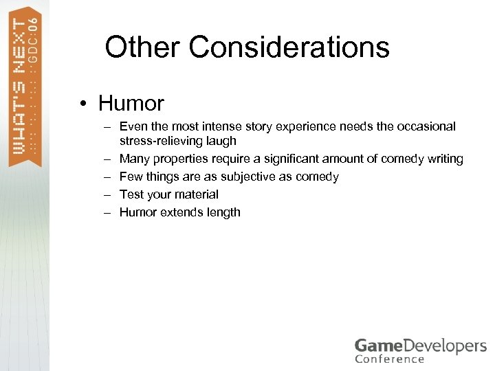 Other Considerations • Humor – Even the most intense story experience needs the occasional