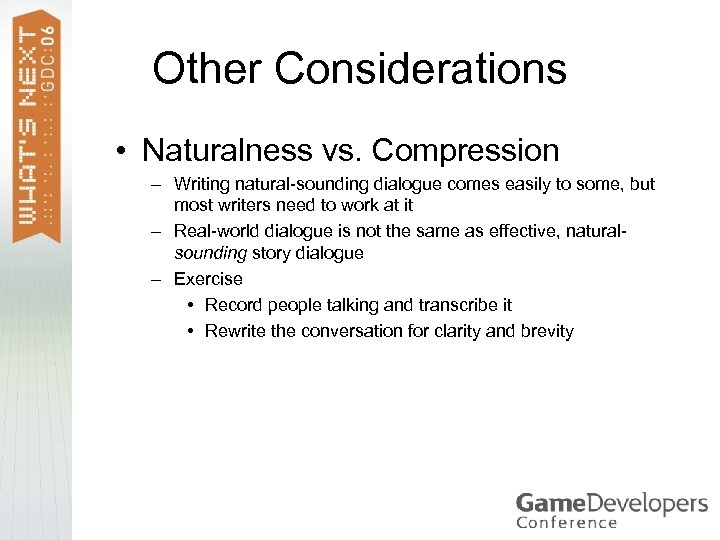 Other Considerations • Naturalness vs. Compression – Writing natural-sounding dialogue comes easily to some,