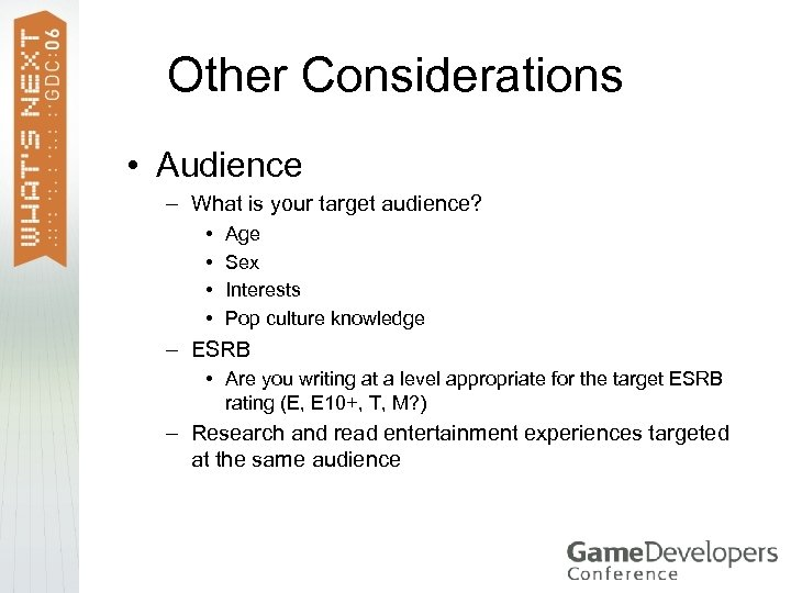Other Considerations • Audience – What is your target audience? • • Age Sex