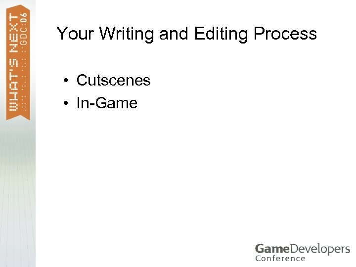 Your Writing and Editing Process • Cutscenes • In-Game