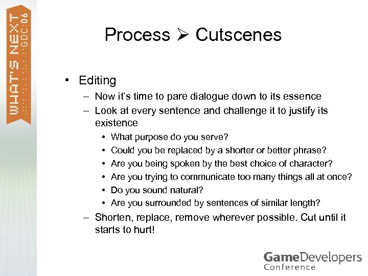 Process Cutscenes • Editing – Now it's time to pare dialogue down to its