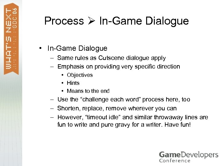 Process In-Game Dialogue • In-Game Dialogue – Same rules as Cutscene dialogue apply –