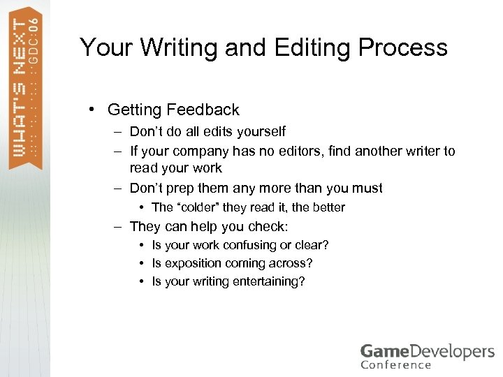 Your Writing and Editing Process • Getting Feedback – Don't do all edits yourself