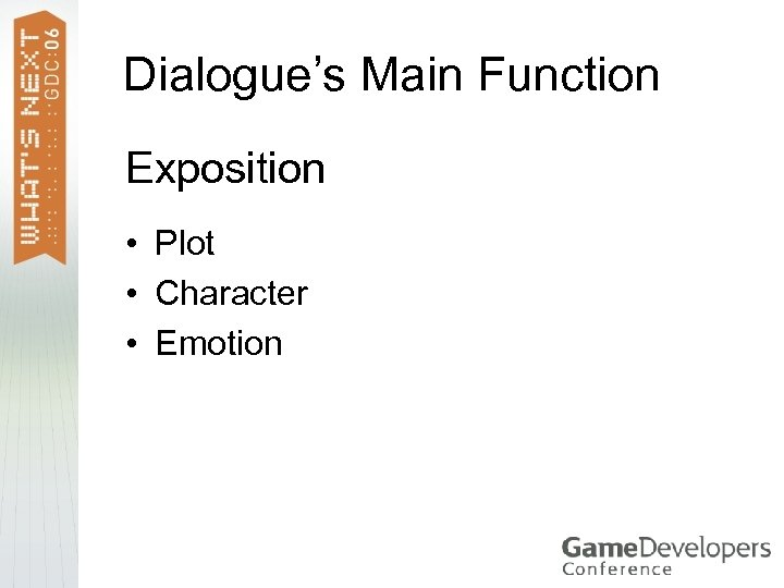 Dialogue's Main Function Exposition • Plot • Character • Emotion