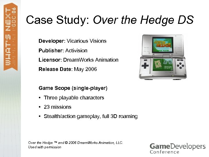Case Study: Over the Hedge DS Developer: Vicarious Visions Publisher: Activision Licensor: Dream. Works