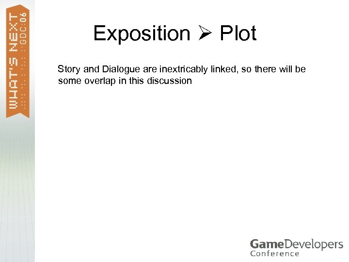 Exposition Plot Story and Dialogue are inextricably linked, so there will be some overlap