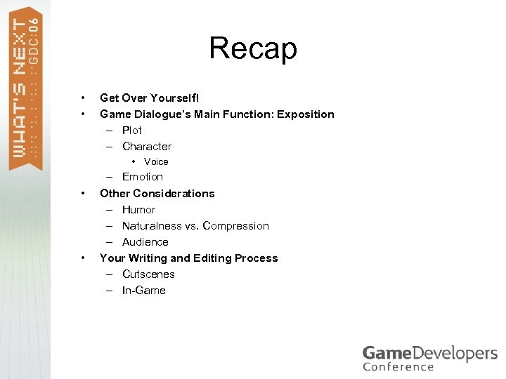 Recap • • Get Over Yourself! Game Dialogue's Main Function: Exposition – Plot –