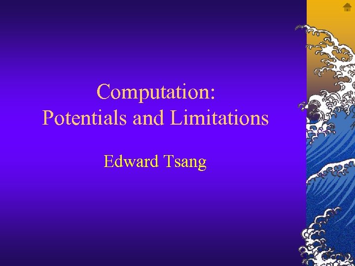 Computation: Potentials and Limitations Edward Tsang