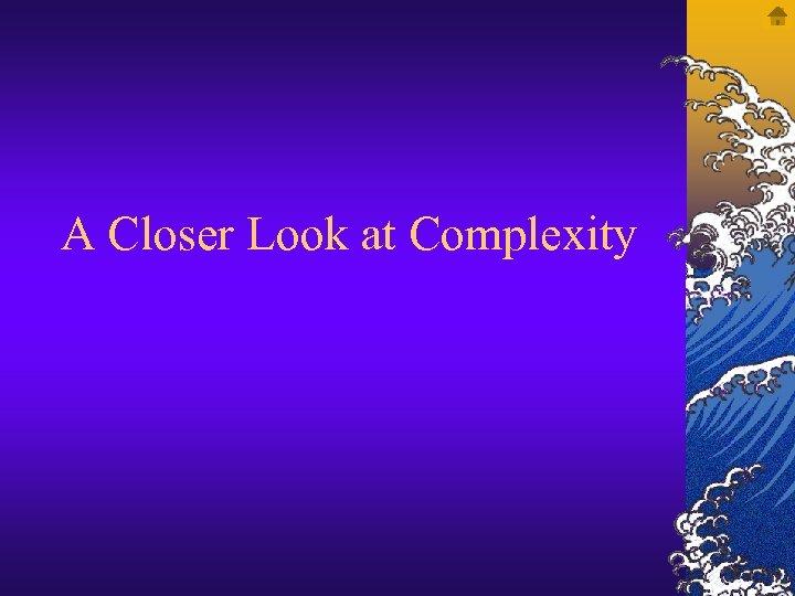 A Closer Look at Complexity