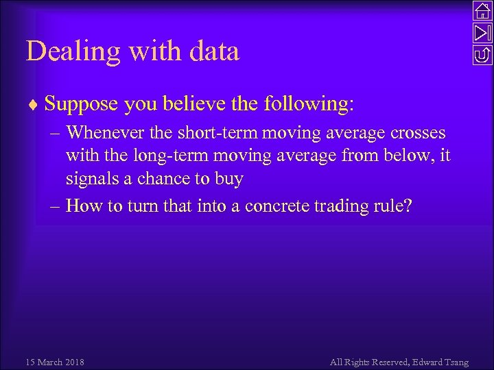 Dealing with data ¨ Suppose you believe the following: – Whenever the short-term moving