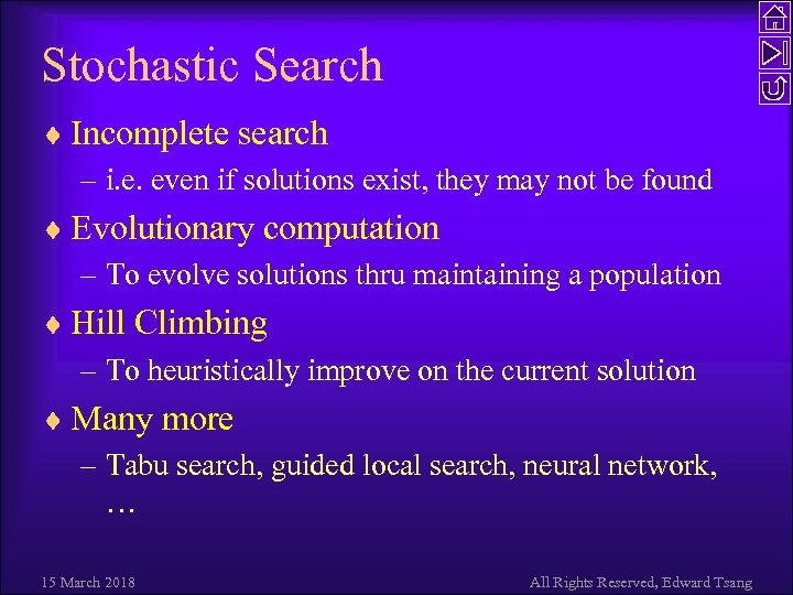 Stochastic Search ¨ Incomplete search – i. e. even if solutions exist, they may